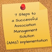 7 Steps to a Successful Association Management Solution (AMS) Implementation