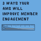 3 Ways Your AMS Will Improve Member Engagement
