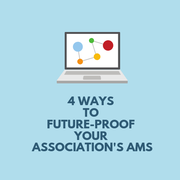 4 Ways to Future-Proof Your Association's AMS