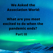 We Asked the Association World: What are you most excited to do when the pandemic ends? (Part III)